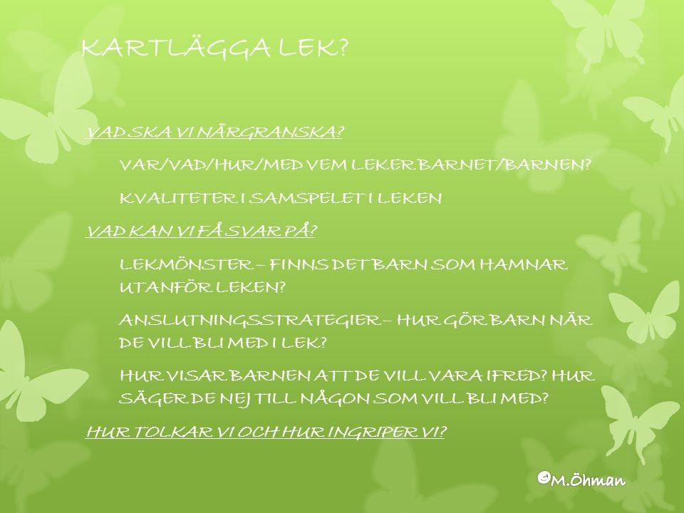 KARTLÄGGA LEK.VAD SKA VI NÄRGRANSKA. VAR/VAD/HUR/MED VEM LEKER BARNET/BARNEN.