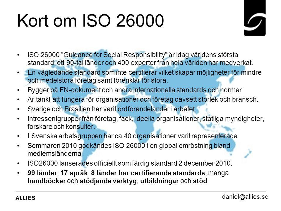 Kort om ISO 26000 ISO 26000 Guidance for Social Responsibility är idag världens största standard, ett 90-tal länder och 400 experter från hela världen har medverkat.