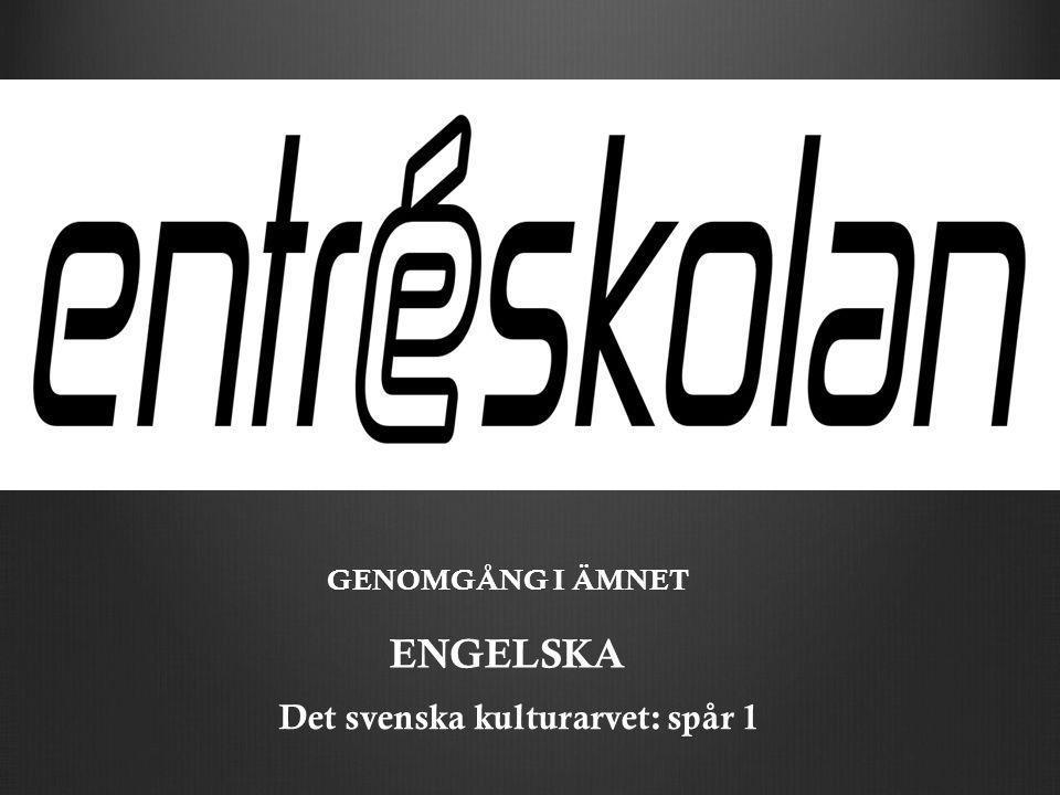 ENGELSKA GENOMGÅNG I ÄMNET Det svenska kulturarvet: spår 1