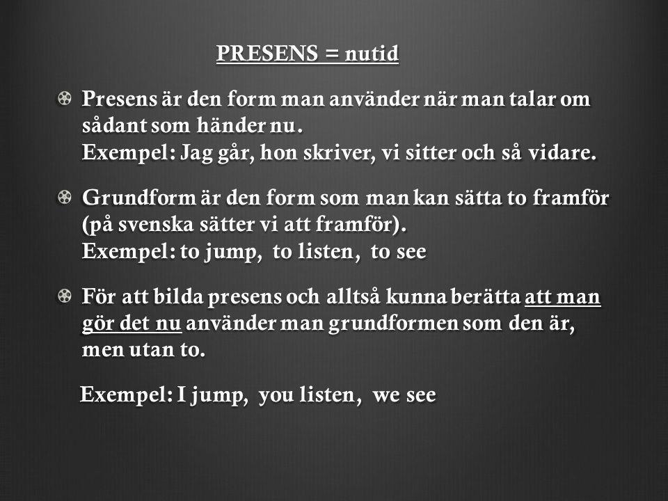 PRESENS = nutid PRESENS = nutid Presens är den form man använder när man talar om sådant som händer nu. Exempel: Jag går, hon skriver, vi sitter och s