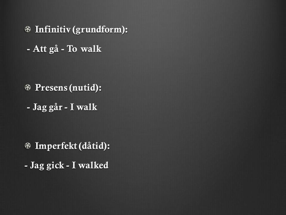 Infinitiv (grundform): - Att gå - To walk - Att gå - To walk Presens (nutid): - Jag går - I walk - Jag går - I walk Imperfekt (dåtid): - Jag gick - I