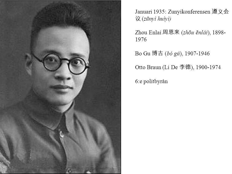Januari 1935: Zunyikonferensen 遵义会 议 (zūnyì huìyì) Zhou Enlai 周恩来 (zhōu ēnlái), 1898- 1976 Bo Gu 博古 (bó gǔ), 1907-1946 Otto Braun (Li De 李德 ), 1900-1974 6:e politbyrån