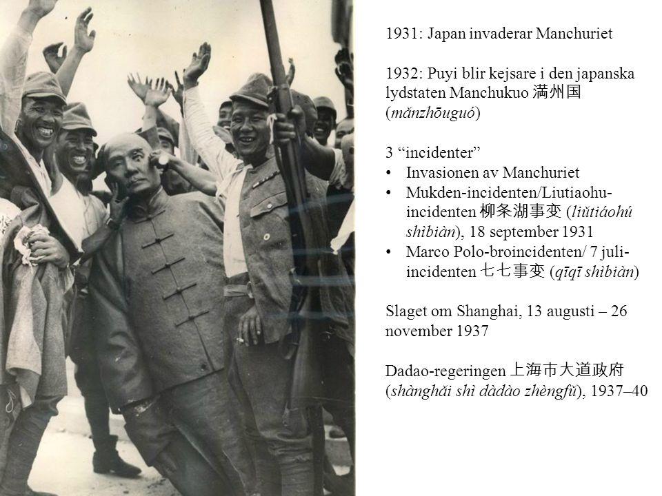 "1931: Japan invaderar Manchuriet 1932: Puyi blir kejsare i den japanska lydstaten Manchukuo 満州国 (mǎnzhōuguó) 3 ""incidenter"" Invasionen av Manchuriet M"