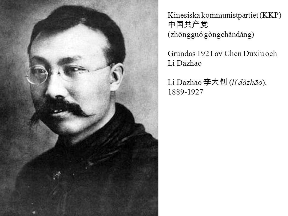 Kinesiska kommunistpartiet (KKP) 中国共产党 (zhōngguó gòngchǎndǎng) Grundas 1921 av Chen Duxiu och Li Dazhao Li Dazhao 李大钊 (lǐ dàzhāo), 1889-1927
