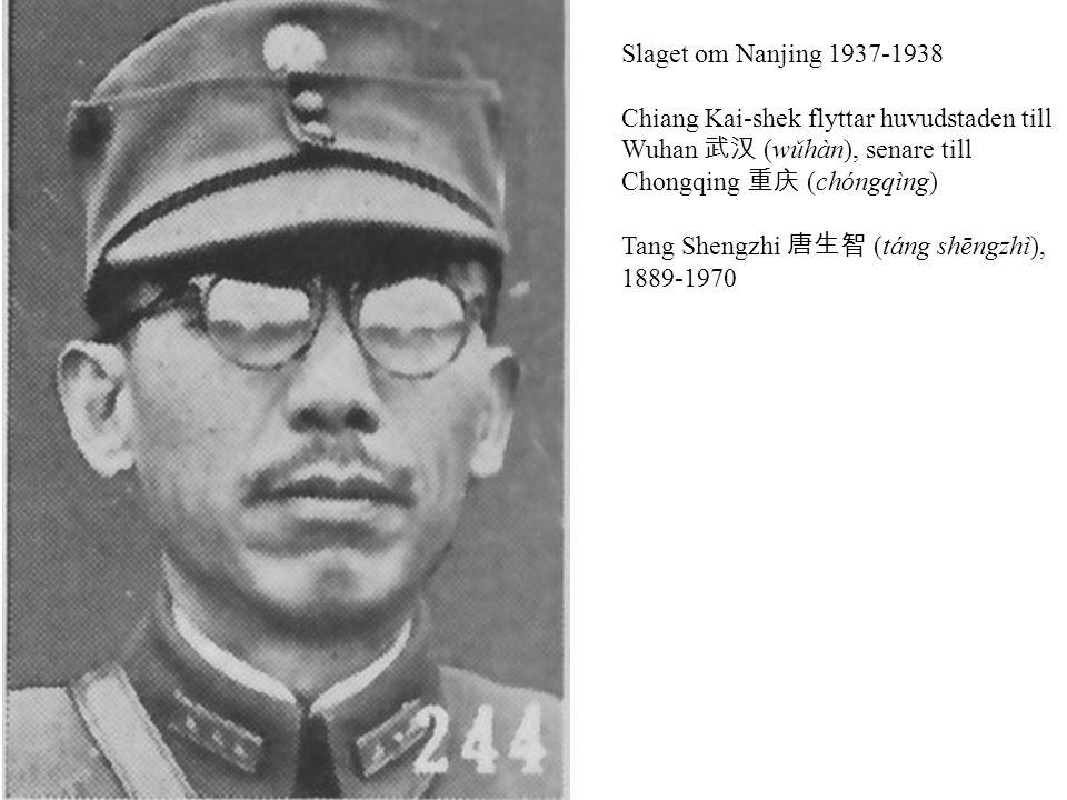 Slaget om Nanjing 1937-1938 Chiang Kai-shek flyttar huvudstaden till Wuhan 武汉 (wǔhàn), senare till Chongqing 重庆 (chóngqìng) Tang Shengzhi 唐生智 (táng shēngzhì), 1889-1970