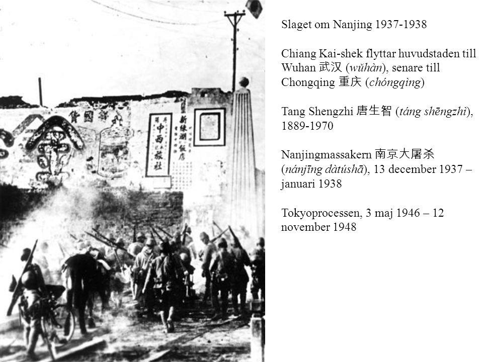 Slaget om Nanjing 1937-1938 Chiang Kai-shek flyttar huvudstaden till Wuhan 武汉 (wǔhàn), senare till Chongqing 重庆 (chóngqìng) Tang Shengzhi 唐生智 (táng shēngzhì), 1889-1970 Nanjingmassakern 南京大屠杀 (nánjīng dàtúshā), 13 december 1937 – januari 1938 Tokyoprocessen, 3 maj 1946 – 12 november 1948