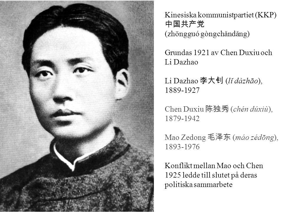 Kinesiska kommunistpartiet (KKP) 中国共产党 (zhōngguó gòngchǎndǎng) Grundas 1921 av Chen Duxiu och Li Dazhao Li Dazhao 李大钊 (lǐ dàzhāo), 1889-1927 Chen Duxi