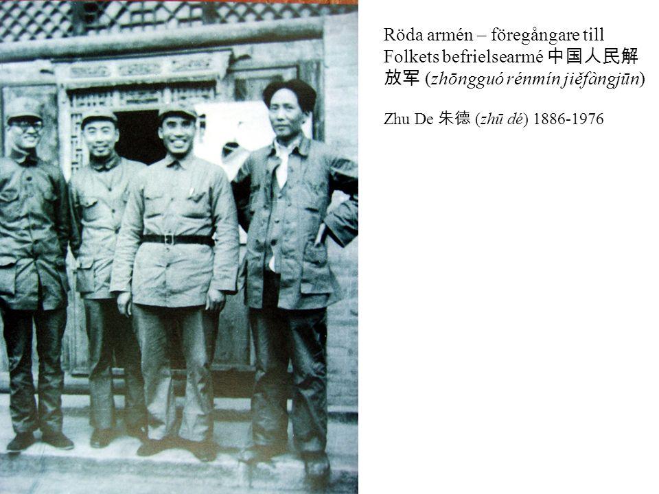 Röda armén – föregångare till Folkets befrielsearmé 中国人民解 放军 (zhōngguó rénmín jiěfàngjūn) Zhu De 朱德 (zhū dé) 1886-1976 Jiangxi-sovjet – Kinesiska sovjetrepubliken 中华苏维埃共和国 (zhōnghuá sūwéi āi gònghéguó), 1931- 1937