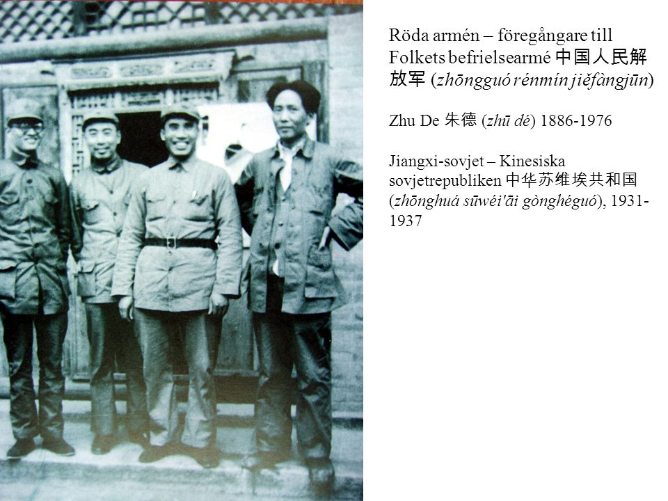 Röda armén – föregångare till Folkets befrielsearmé 中国人民解 放军 (zhōngguó rénmín jiěfàngjūn) Zhu De 朱德 (zhū dé) 1886-1976 Jiangxi-sovjet – Kinesiska sovj