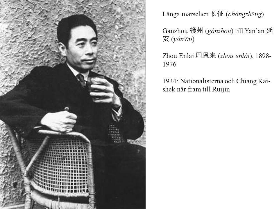 Långa marschen 长征 (chángzhēng) Ganzhou 赣州 (gànzhōu) till Yan'an 延 安 (yán ān) Zhou Enlai 周恩来 (zhōu ēnlái), 1898- 1976 1934: Nationalisterna och Chiang Kai- shek når fram till Ruijin