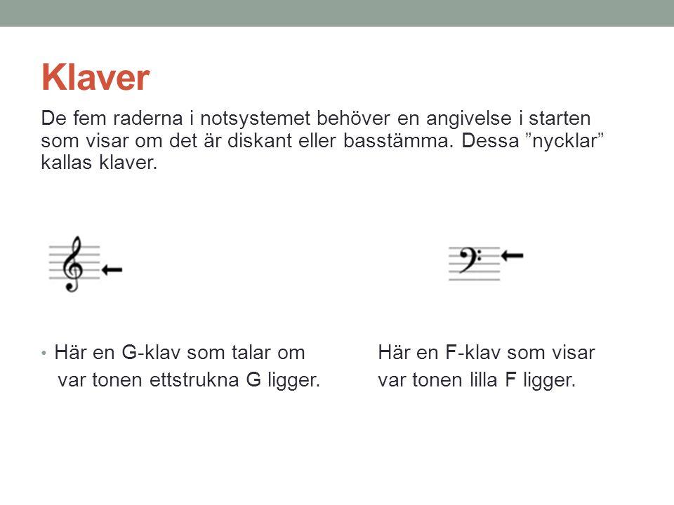 """Klaver De fem raderna i notsystemet behöver en angivelse i starten som visar om det är diskant eller basstämma. Dessa """"nycklar"""" kallas klaver. Här en"""