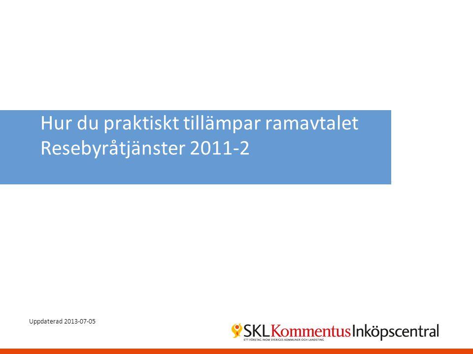 Hur du praktiskt tillämpar ramavtalet Resebyråtjänster 2011-2 Uppdaterad 2013-07-05