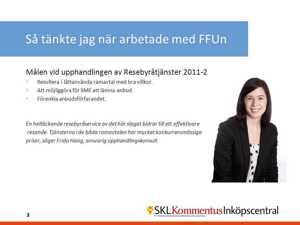 Så tänkte jag när arbetade med FFUn Målen vid upphandlingen av Resebyråtjänster 2011-2  Resultera i lättanvända ramavtal med bra villkor.  Att möjli