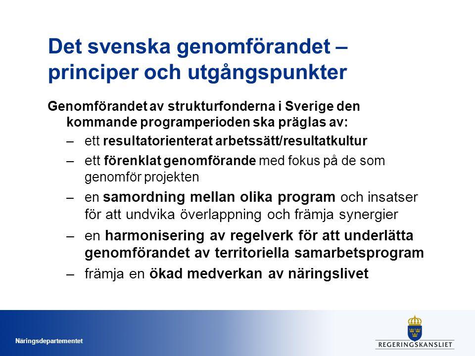Näringsdepartementet Det svenska genomförandet – principer och utgångspunkter Genomförandet av strukturfonderna i Sverige den kommande programperioden