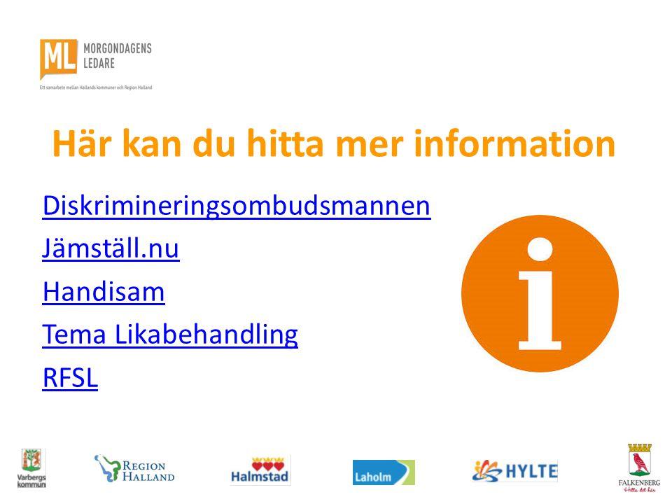 Här kan du hitta mer information Diskrimineringsombudsmannen Jämställ.nu Handisam Tema Likabehandling RFSL