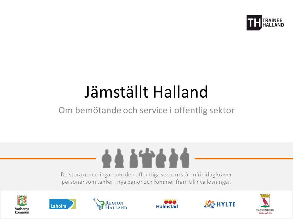 Jämställt Halland Om bemötande och service i offentlig sektor De stora utmaningar som den offentliga sektorn står inför idag kräver personer som tänker i nya banor och kommer fram till nya lösningar.