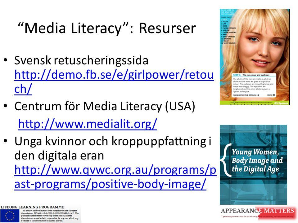 """""""Media Literacy"""": Resurser Svensk retuscheringssida http://demo.fb.se/e/girlpower/retou ch/ http://demo.fb.se/e/girlpower/retou ch/ Centrum för Media"""