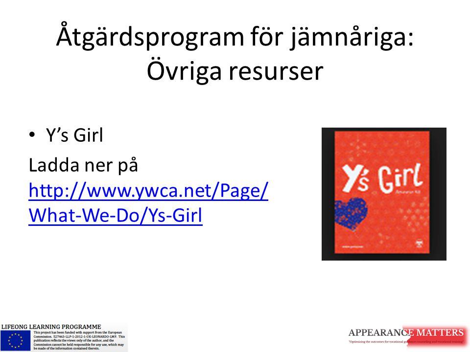 Åtgärdsprogram för jämnåriga: Övriga resurser Y's Girl Ladda ner på http://www.ywca.net/Page/ What-We-Do/Ys-Girl http://www.ywca.net/Page/ What-We-Do/