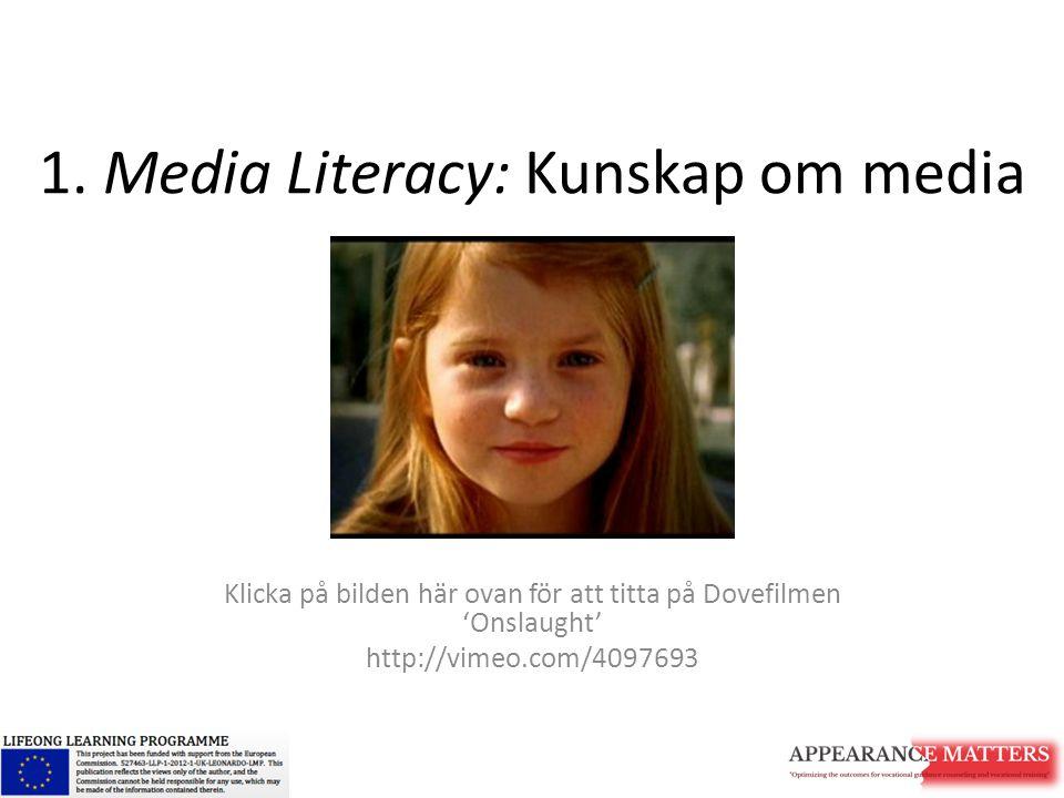 1. Media Literacy: Kunskap om media Klicka på bilden här ovan för att titta på Dovefilmen 'Onslaught' http://vimeo.com/4097693