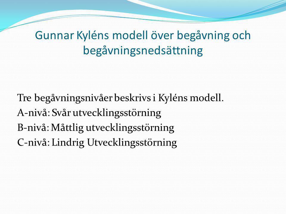 Gunnar Kyléns modell över begåvning och begåvningsnedsättning Tre begåvningsnivåer beskrivs i Kyléns modell. A-nivå: Svår utvecklingsstörning B-nivå: