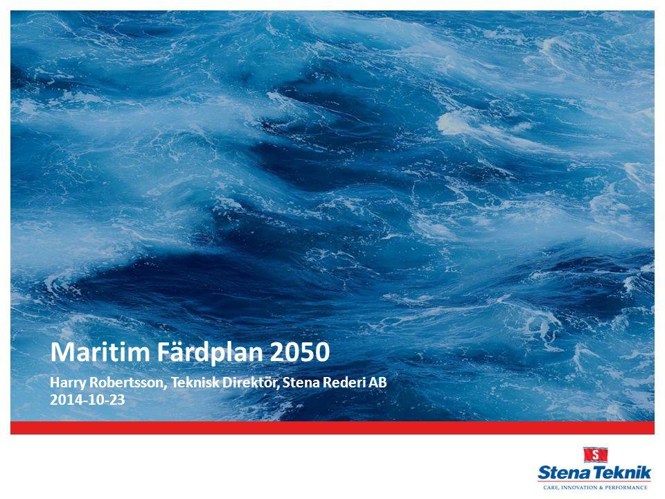 Maritim Färdplan 2050 Harry Robertsson, Teknisk Direktör, Stena Rederi AB 2014-10-23