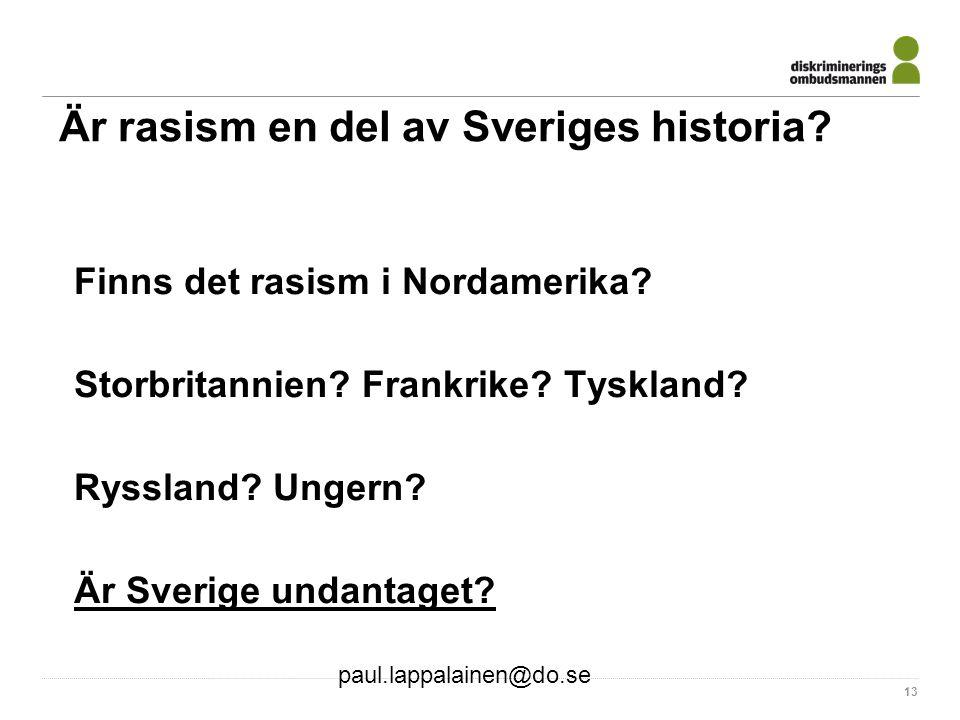 paul.lappalainen@do.se 13 Är rasism en del av Sveriges historia? Finns det rasism i Nordamerika? Storbritannien? Frankrike? Tyskland? Ryssland? Ungern