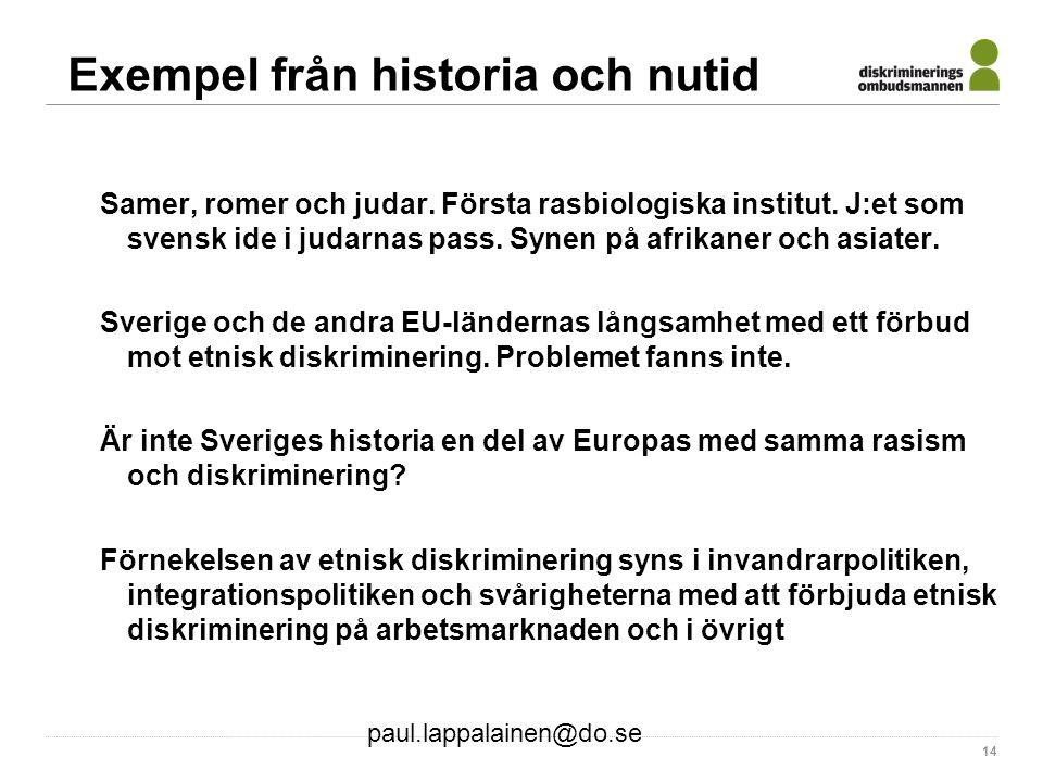 paul.lappalainen@do.se 14 Exempel från historia och nutid Samer, romer och judar. Första rasbiologiska institut. J:et som svensk ide i judarnas pass.