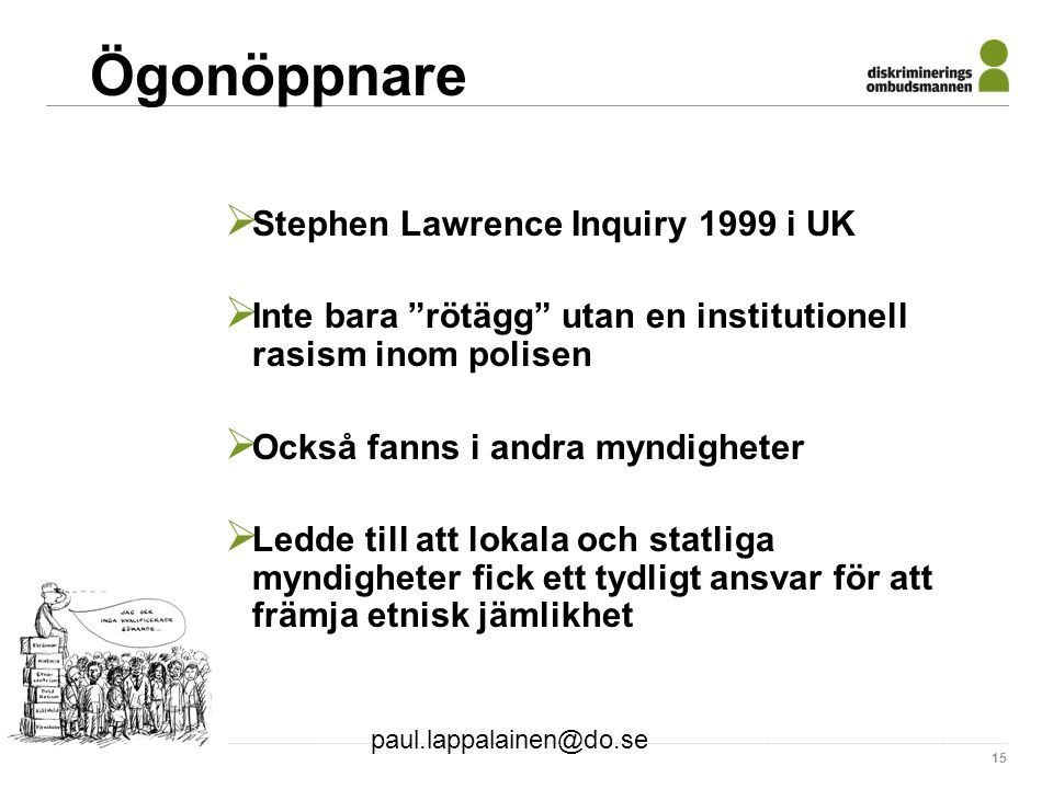 "paul.lappalainen@do.se 15 Ögonöppnare  Stephen Lawrence Inquiry 1999 i UK  Inte bara ""rötägg"" utan en institutionell rasism inom polisen  Också fan"