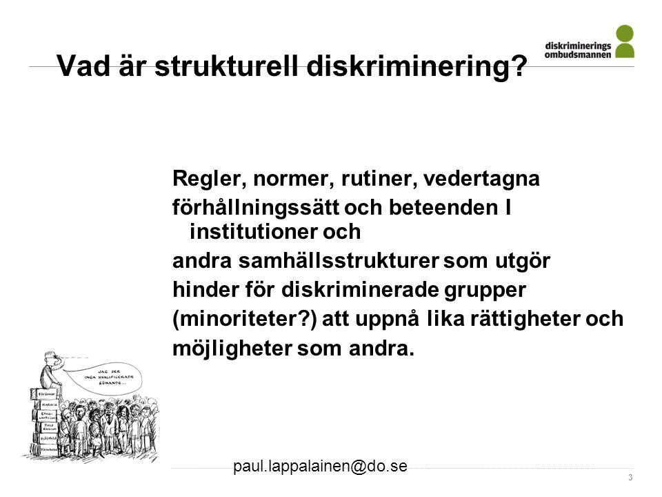 paul.lappalainen@do.se 3 Vad är strukturell diskriminering? Regler, normer, rutiner, vedertagna förhållningssätt och beteenden I institutioner och and