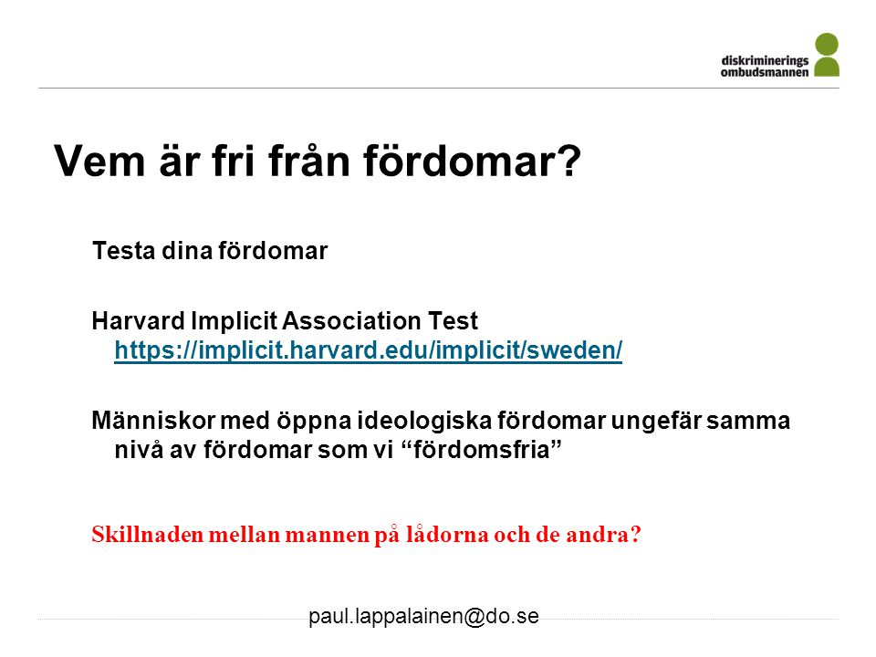 paul.lappalainen@do.se Vem är fri från fördomar? Testa dina fördomar Harvard Implicit Association Test https://implicit.harvard.edu/implicit/sweden/ h