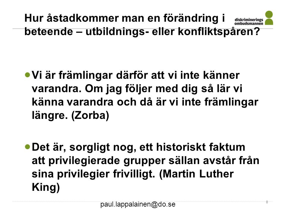 paul.lappalainen@do.se 19 Disempowerment Förneka diskriminering mångfald utan hänsyn till kompetens En negativ förändringsspiral