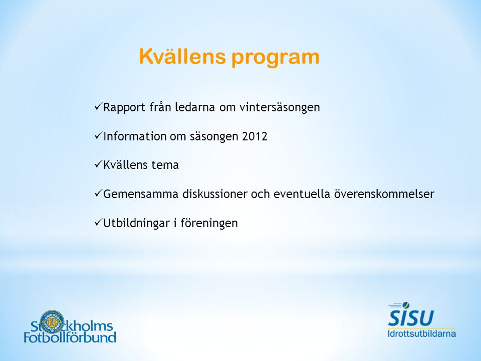 Kvällens program Rapport från ledarna om vintersäsongen Information om säsongen 2012 Kvällens tema Gemensamma diskussioner och eventuella överenskomme