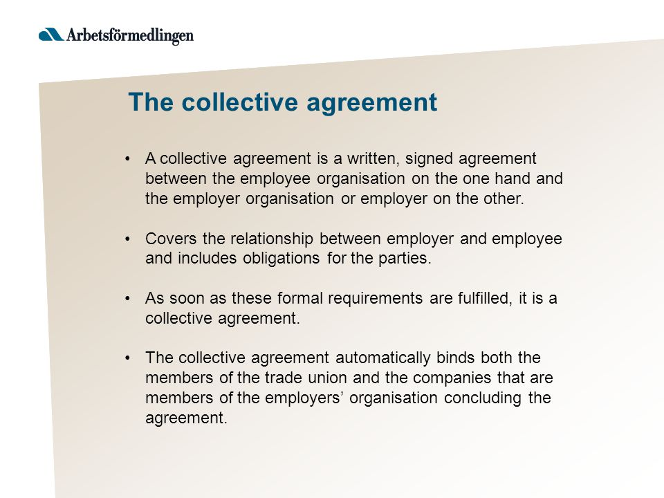 A collective agreement is a written, signed agreement between the employee organisation on the one hand and the employer organisation or employer on the other.