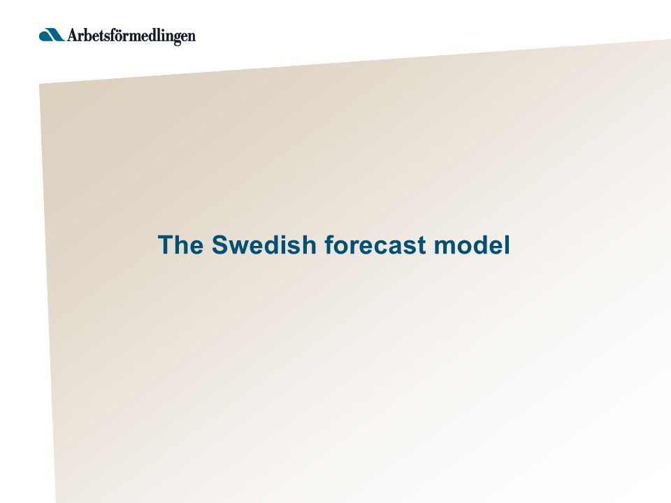 Forecast model in Sweden The most imported parts is as follows: –The forecast model should be valuable for the whole organization, i.e.