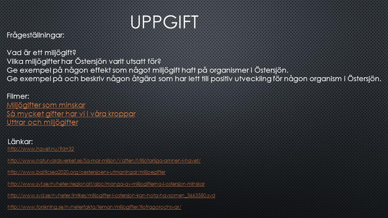 UPPGIFT Länkar: http://www.havet.nu/?d=32 http://www.naturvardsverket.se/Sa-mar-miljon/Vatten/Miljofarliga-amnen-i-havet/ http://www.balticsea2020.org