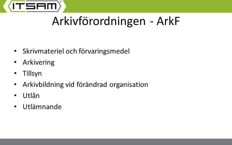 Arkivförordningen - ArkF Skrivmateriel och förvaringsmedel Arkivering Tillsyn Arkivbildning vid förändrad organisation Utlån Utlämnande