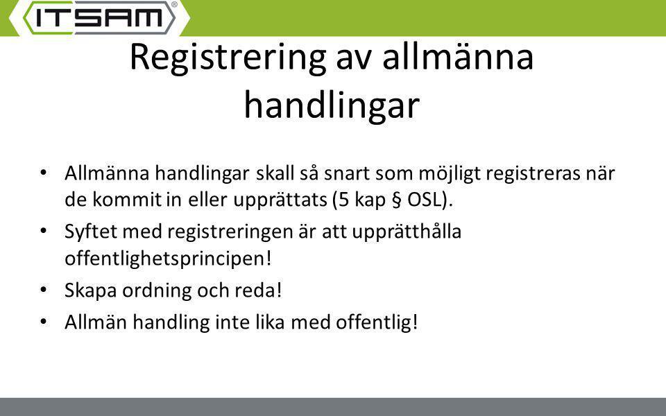 Registrering av allmänna handlingar Allmänna handlingar skall så snart som möjligt registreras när de kommit in eller upprättats (5 kap § OSL). Syftet