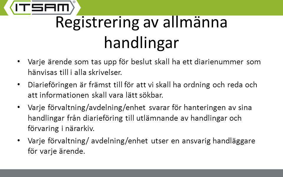 Registrering av allmänna handlingar Varje ärende som tas upp för beslut skall ha ett diarienummer som hänvisas till i alla skrivelser. Diarieföringen
