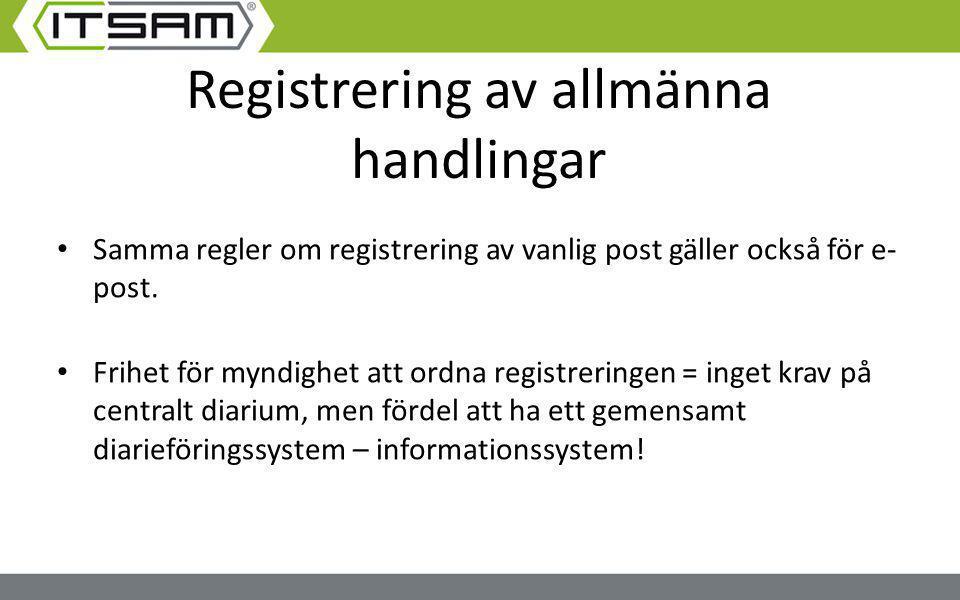 Registrering av allmänna handlingar Samma regler om registrering av vanlig post gäller också för e- post. Frihet för myndighet att ordna registreringe