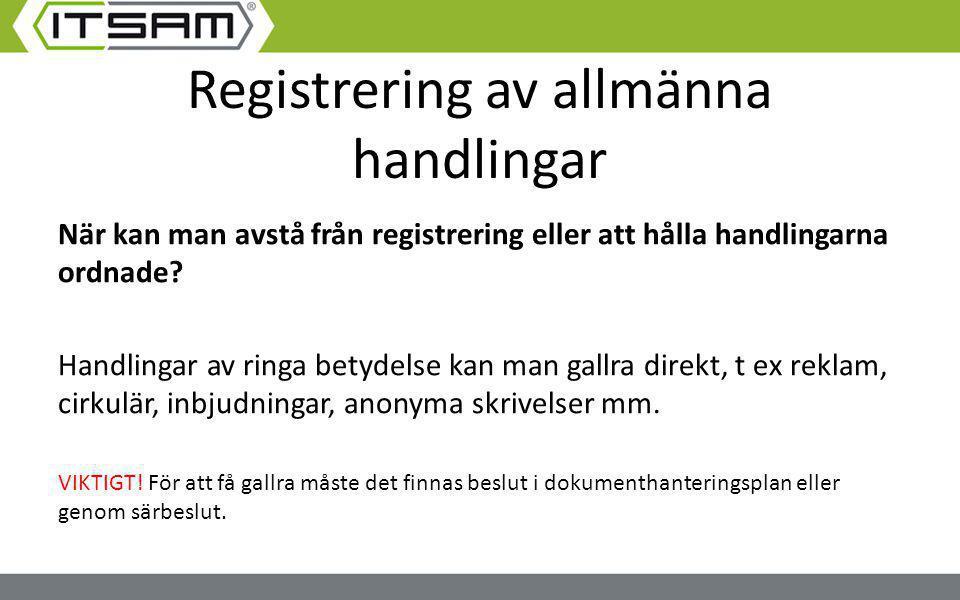 Registrering av allmänna handlingar När kan man avstå från registrering eller att hålla handlingarna ordnade? Handlingar av ringa betydelse kan man ga