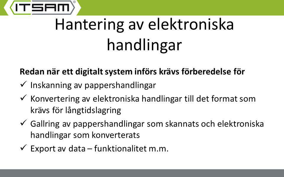 Hantering av elektroniska handlingar Redan när ett digitalt system införs krävs förberedelse för Inskanning av pappershandlingar Konvertering av elekt