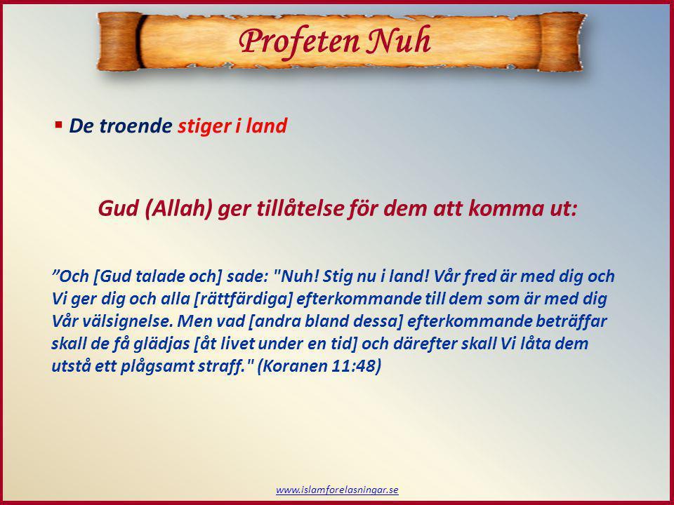 """www.islamforelasningar.se Profeten Nuh  De troende stiger i land Gud (Allah) ger tillåtelse för dem att komma ut: """"Och [Gud talade och] sade:"""
