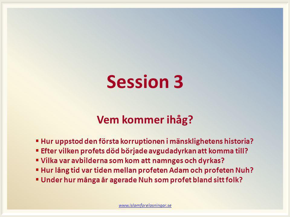 www.islamforelasningar.se Session 3 Vem kommer ihåg?  Hur uppstod den första korruptionen i mänsklighetens historia?  Efter vilken profets död börja