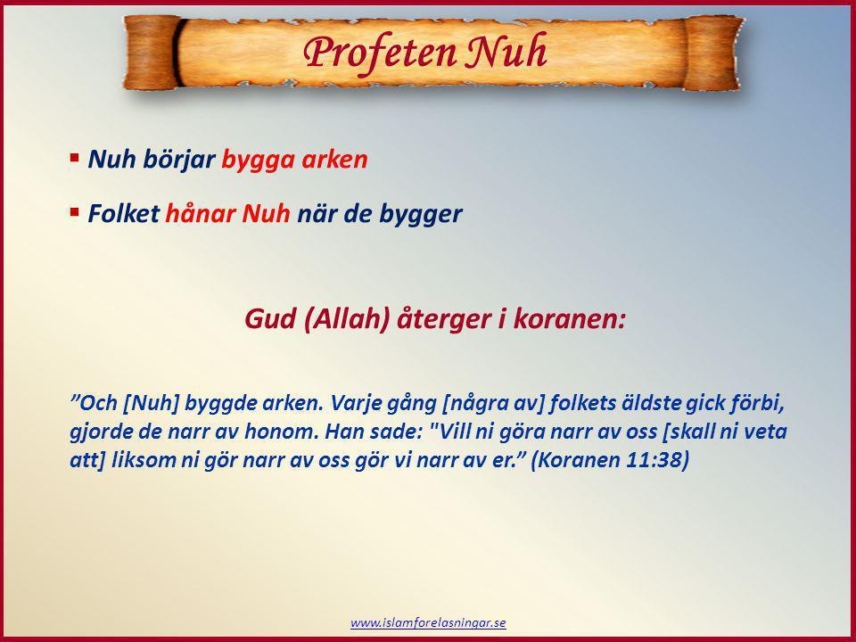 """www.islamforelasningar.se  Nuh börjar bygga arken  Folket hånar Nuh när de bygger Profeten Nuh Gud (Allah) återger i koranen: """"Och [Nuh] byggde arke"""