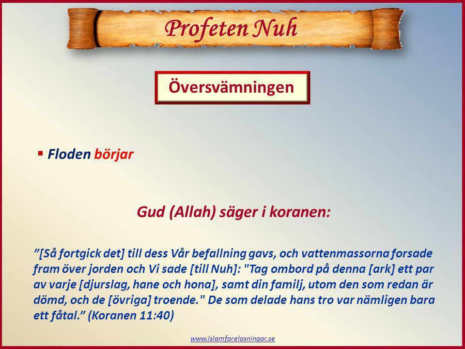 """www.islamforelasningar.se  Floden börjar Profeten Nuh Översvämningen Gud (Allah) säger i koranen: """"[Så fortgick det] till dess Vår befallning gavs, o"""
