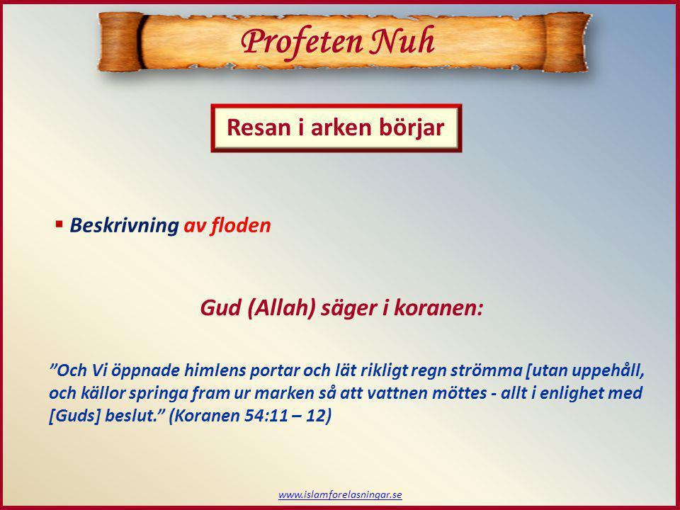 """www.islamforelasningar.se  Beskrivning av floden Profeten Nuh Resan i arken börjar Gud (Allah) säger i koranen: """"Och Vi öppnade himlens portar och lä"""