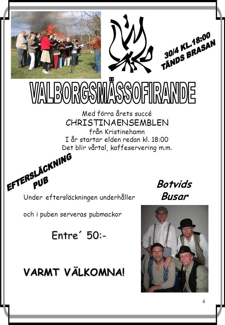 4 Med förra årets succé CHRISTINAENSEMBLEN från Kristinehamn I år startar elden redan kl.