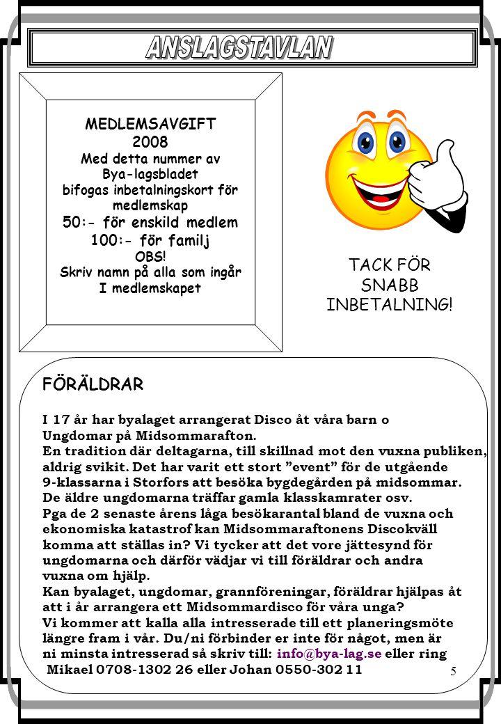 5 MEDLEMSAVGIFT 2008 Med detta nummer av Bya-lagsbladet bifogas inbetalningskort för medlemskap 50:- för enskild medlem 100:- för familj OBS! Skriv na