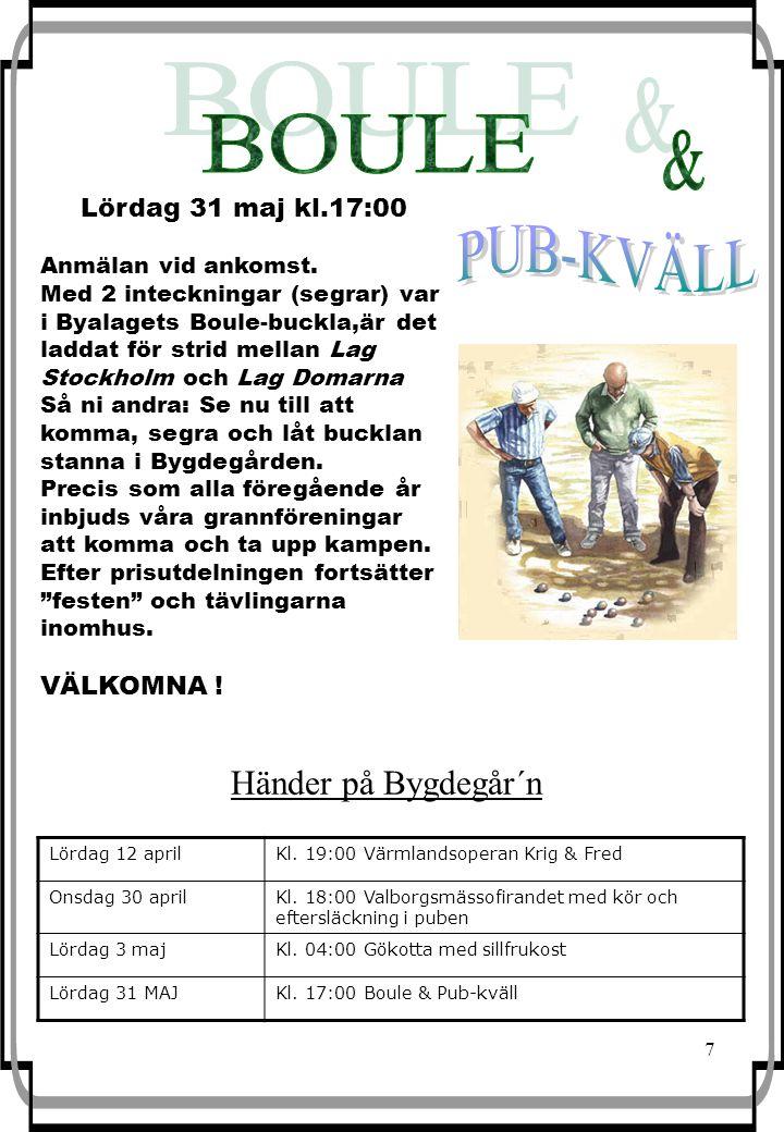 7 Händer på Bygdegår´n Lördag 12 aprilKl. 19:00 Värmlandsoperan Krig & Fred Onsdag 30 aprilKl. 18:00 Valborgsmässofirandet med kör och eftersläckning