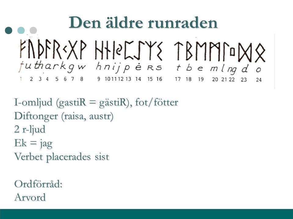 I-omljud (gastiR = gästiR), fot/fötter Diftonger (raisa, austr) 2 r-ljud Ek = jag Verbet placerades sist Ordförråd:Arvord Den äldre runraden